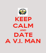 KEEP CALM AND DATE A V.I. MAN - Personalised Poster A1 size
