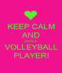 KEEP CALM AND DATE A  VOLLEYBALL PLAYER! - Personalised Poster A1 size