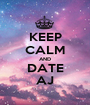 KEEP CALM AND DATE AJ - Personalised Poster A1 size