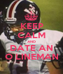 KEEP CALM AND DATE AN O LINEMAN - Personalised Poster A1 size