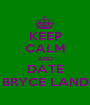 KEEP CALM AND DATE BRYCE LAND - Personalised Poster A1 size