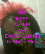 KEEP CALM AND DATE Camilla Jk She's Mine - Personalised Poster A1 size