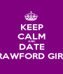 KEEP CALM AND DATE CRAWFORD GIRLS - Personalised Poster A1 size