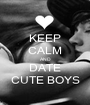 KEEP CALM AND DATE CUTE BOYS - Personalised Poster A1 size