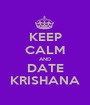 KEEP CALM AND DATE KRISHANA - Personalised Poster A1 size