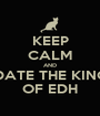 KEEP CALM AND DATE THE KING OF EDH - Personalised Poster A1 size