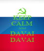 KEEP CALM AND DAVAI DAVAI - Personalised Poster A1 size