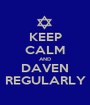 KEEP CALM AND DAVEN REGULARLY - Personalised Poster A1 size