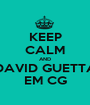 KEEP CALM AND DAVID GUETTA EM CG - Personalised Poster A1 size