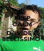 KEEP CALM AND DAVIDE E BELLISSIMO  - Personalised Poster A1 size