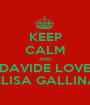 KEEP CALM AND DAVIDE LOVE ELISA GALLINA - Personalised Poster A1 size
