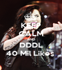 KEEP CALM AND DDDL 40 Mil Likes  - Personalised Poster A1 size