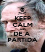 KEEP CALM AND DE A  PARTIDA - Personalised Poster A1 size