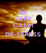 KEEP CALM AND DE-STRESS  - Personalised Poster A1 size
