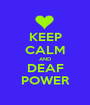 KEEP CALM AND DEAF POWER - Personalised Poster A1 size