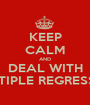 KEEP CALM AND DEAL WITH MULTIPLE REGRESSION - Personalised Poster A1 size