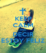 KEEP CALM AND DECIR ESTOY FELIZ - Personalised Poster A1 size