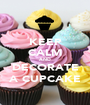 KEEP CALM AND DECORATE A CUPCAKE - Personalised Poster A1 size