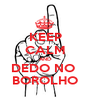 KEEP CALM AND DEDO NO  BOROLHO - Personalised Poster A1 size