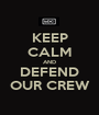 KEEP CALM AND DEFEND OUR CREW - Personalised Poster A1 size