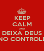 KEEP CALM AND DEIXA DEUS NO CONTROLE - Personalised Poster A1 size