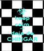 keep calm and deja de CHINGAR - Personalised Poster A1 size