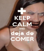 KEEP CALM AND deja de COMER - Personalised Poster A1 size