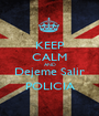 KEEP CALM AND Dejeme Salir POLICIA - Personalised Poster A1 size