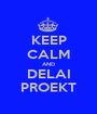 KEEP CALM AND DELAI PROEKT - Personalised Poster A1 size