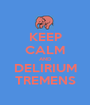 KEEP CALM AND DELIRIUM TREMENS - Personalised Poster A1 size