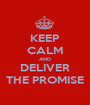 KEEP CALM AND DELIVER THE PROMISE - Personalised Poster A1 size