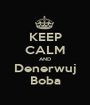 KEEP CALM AND Denerwuj Boba - Personalised Poster A1 size