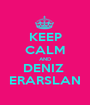 KEEP CALM AND DENIZ  ERARSLAN - Personalised Poster A1 size