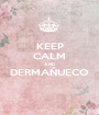 KEEP CALM AND DERMAÑUECO  - Personalised Poster A1 size