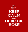 KEEP CALM AND DERRICK ROSE - Personalised Poster A1 size
