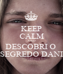 KEEP CALM AND DESCOBRI O  SEGREDO DANI - Personalised Poster A1 size