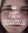 KEEP CALM AND DESCOBRI O  SEGREDO xD - Personalised Poster A1 size