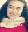 KEEP CALM AND Desculpa Princesa - Personalised Poster A1 size