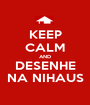 KEEP CALM AND DESENHE NA NIHAUS - Personalised Poster A1 size