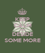 KEEP CALM AND DESIDE SOME MORE - Personalised Poster A1 size