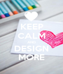 KEEP CALM AND DESIGN MORE - Personalised Poster A1 size