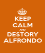 KEEP CALM AND DESTORY ALFRONDO - Personalised Poster A1 size