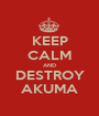 KEEP CALM AND DESTROY AKUMA - Personalised Poster A1 size