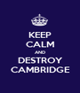KEEP CALM AND DESTROY CAMBRIDGE - Personalised Poster A1 size