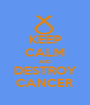 KEEP CALM AND DESTROY CANCER - Personalised Poster A1 size
