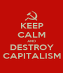 KEEP CALM AND DESTROY CAPITALISM - Personalised Poster A1 size