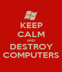 KEEP CALM AND DESTROY COMPUTERS - Personalised Poster A1 size