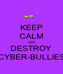 KEEP CALM AND DESTROY  CYBER-BULLIES - Personalised Poster A1 size