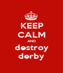 KEEP CALM AND destroy derby - Personalised Poster A1 size
