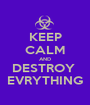 KEEP CALM AND DESTROY  EVRYTHING - Personalised Poster A1 size